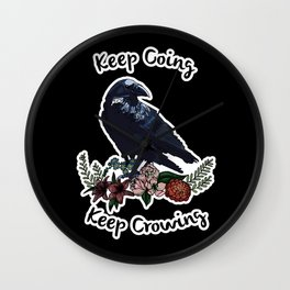 Keep going, keep crowing - wholesome crow with flowers Wall Clock