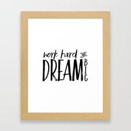 Work Hard And Dream Big,Success Quote,Motivational Quote,Inspirational Prints,Office Decor,Friends G Framed Art Print