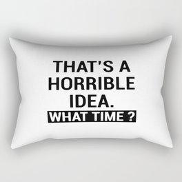 That's A Horrible Idea What Time Rectangular Pillow
