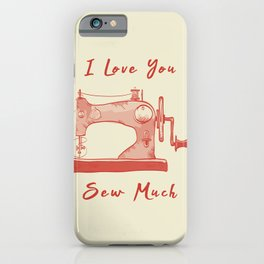 I Love You So Sew Much Funny Pun Sewing iPhone Case