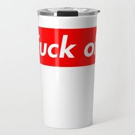 Fu*k off Travel Mug
