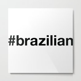 BRAZILIAN Hashtag Metal Print
