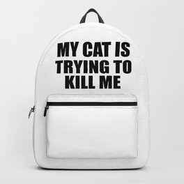 my cat is trying to kill me funny saying Backpack