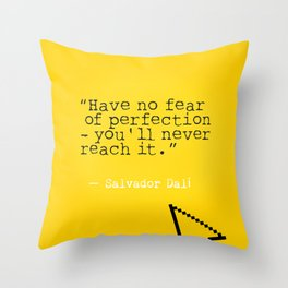 "Salvador D. quote ""Have no fear of perfection - you'll never reach it."" Throw Pillow"