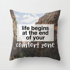 Life begins at the end of your comfort zone. Throw Pillow