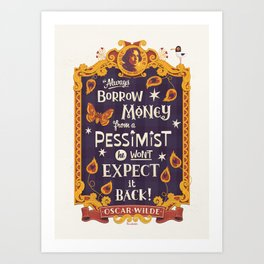 """Always borrow money from a pessimist. He won't expect it back."" - Oscar Wilde Art Print"