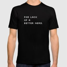 For Lack Of A Better Nerd - B. Black Mens Fitted Tee X-LARGE