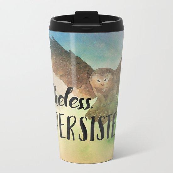 Nevertheless She Persisted Metal Travel Mug