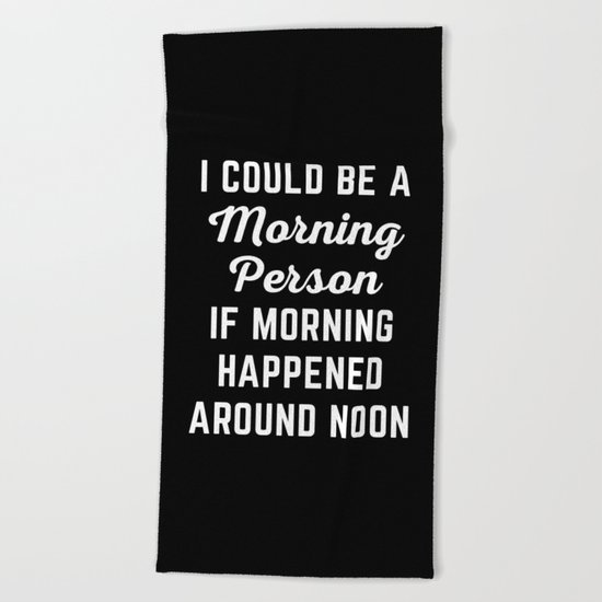 Could Be Morning Person Funny Quote Beach Towel