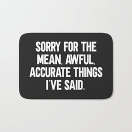 Mean, Awful, Accurate Things Funny Quote Bath Mat
