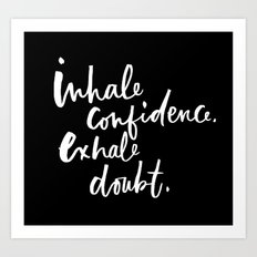 Inhale Confidence. Exhale Doubt. Art Print