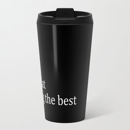 Best At Being The Best Travel Mug