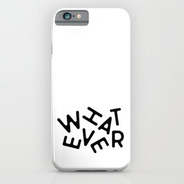 Whatever - funny humor iPhone Case