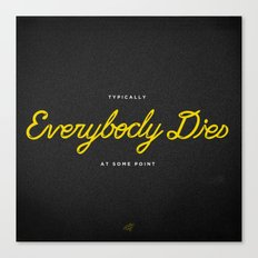 Everybody Dies Canvas Print