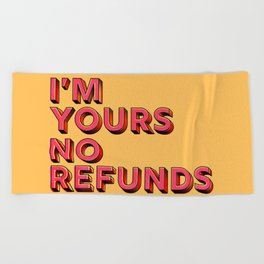I am yours no refunds - typography Beach Towel