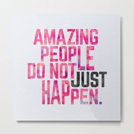 Amazing People Motivational Quote Metal Print
