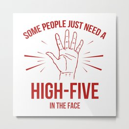 Some People Just Need A High-Five Metal Print