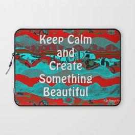 Keep Calm & Create Something Beautiful by Kylie Fowler Laptop Sleeve