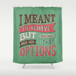 Too Many Options Shower Curtain