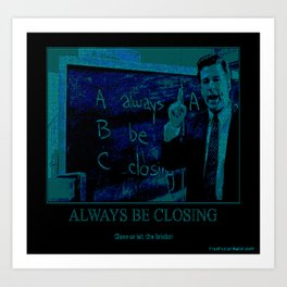 Always Be Closing Art Print