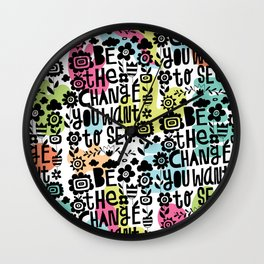 be the change you want to see Wall Clock