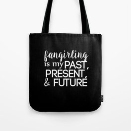 fangirling is my past present & future // black Tote Bag