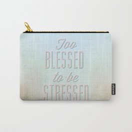 Too Blessed To Be Stressed - Quote Carry-All Pouch