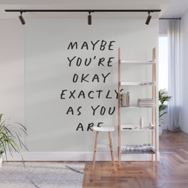 Maybe You're Okay Exactly As You Are Wall Mural