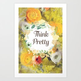 Think Pretty Art Print
