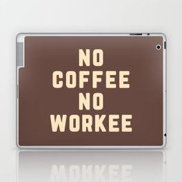 No Coffee No Workee Funny Quote Laptop & iPad Skin