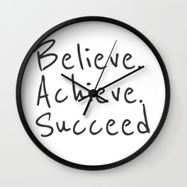 BELIEVE.  ACHIEVE.  SUCCEED.  Motivate Quote / Motivational Inspirational Message / Empower Fearless Wall Clock