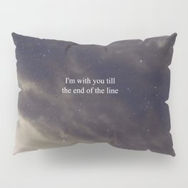 Till the End of the Line Pillow Sham