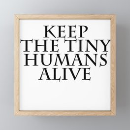 keep the tiny humans alive Framed Mini Art Print