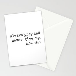Always Pray and Never Give Up. Luke 18:1 Stationery Cards