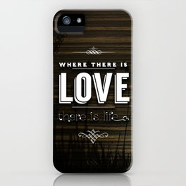 WHERE THERE IS LOVE THERE IS LIFE iPhone Case