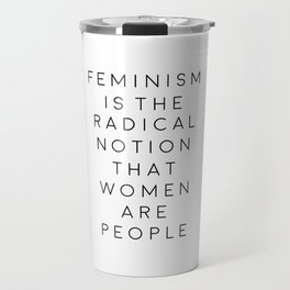 feminism is the radical notion that women are people,gift for her,office,gift for wife,quote art Travel Mug