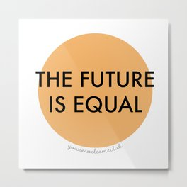 The Future is Equal - Orange Metal Print