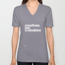 creatives are crybabbies Unisex V-Neck