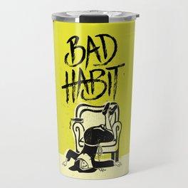 Bad Habit Travel Mug