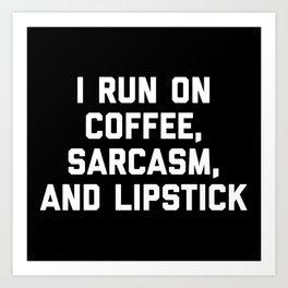 Run Coffee, Sarcasm & Lipstick Funny Quote Art Print