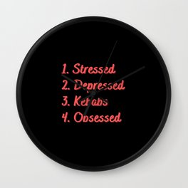Stressed. Depressed. Kebabs. Obsessed. Wall Clock