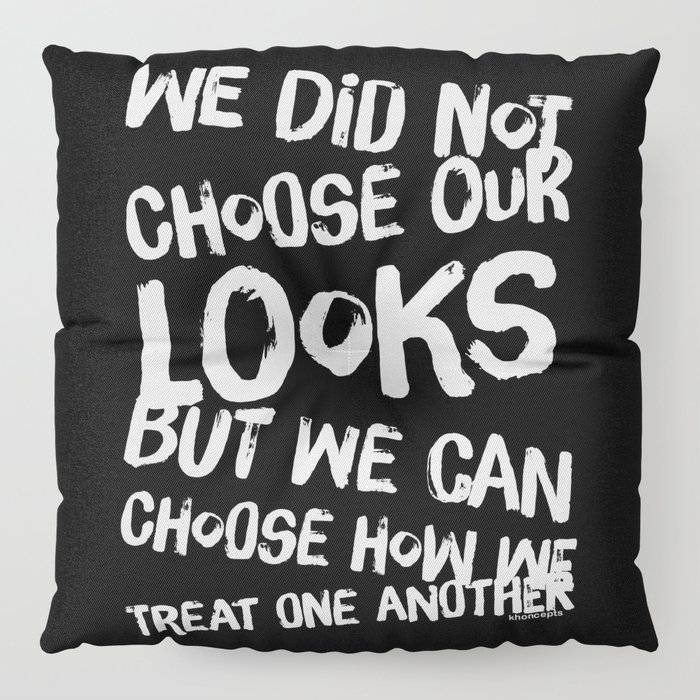 We Can Choose how we treat one another Floor Pillow