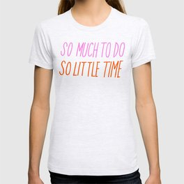 So Much To Do So Little Time T-shirt