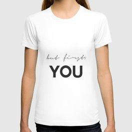 But First You, Digital Print, Inspirational Wall Art T-shirt