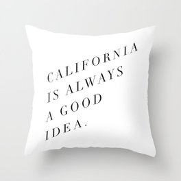 California is Always a Good Idea Throw Pillow