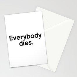 Everybody dies. Stationery Cards