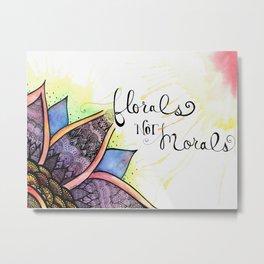 Florals Not Morals Metal Print