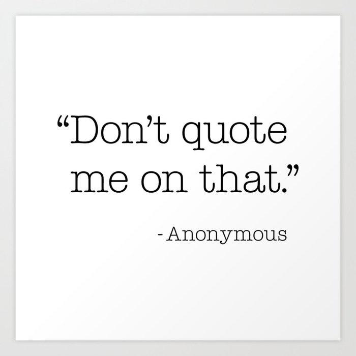 Anonymous Quote Art Print