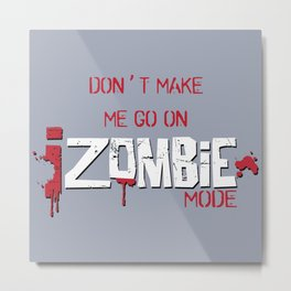 Don't Make Me Go On Zombie Mode (iZombie) Metal Print