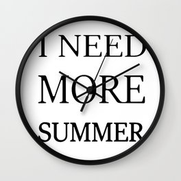 I need more summer Wall Clock
